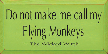 Do Not Make Me Call My Flying Monkeys. ~ The Wicked Witch | Wood Sign With Famous Quotes | Sawdust City Wood Signs