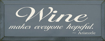 Wine Makes Everyone Hopeful. ~ Aristotle | Wood Sign With Famous Quotes | Sawdust City Wood Signs