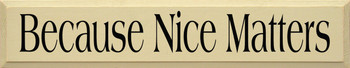 Because Nice Matters (large)  | Inspirational Wood Sign | Sawdust City Wood Signs