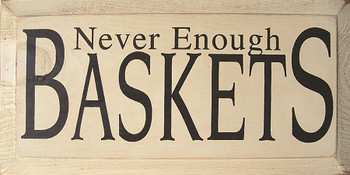 Never Enough..   Wood Sign.. Baskets   Sawdust City Wood Signs