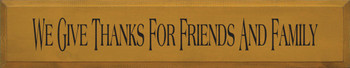 We Give Thanks For Friends And Family |Family & Friends Wood Sign  | Sawdust City Wood Signs