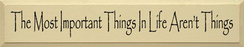 The Most Important Things In Life Aren't Things  | Wood Sign With Inspirational Saying| Sawdust City Wood Signs