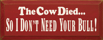 The Cow Died So I Don't Need Your Bull!  | Funny Wood Sign | Sawdust City Wood Signs