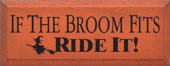 If The Broom Fits, Ride It!  | Funny Wood Sign| Sawdust City Wood Signs