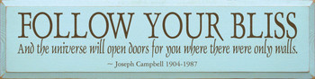 Follow Your Bliss..  ~ Joseph Campbell 1904-1987    Wood Sign With Famous Quotes   Sawdust City Wood Signs
