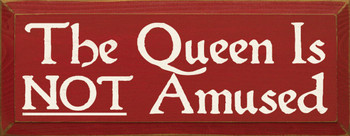 The Queen Is Not Amused  | Funny Wood Sign| Sawdust City Wood Signs