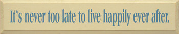 It's Never Too Late To Live Happily Ever After | Romantic Wood Sign | Sawdust City Wood Signs