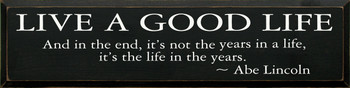 Live A Good Life *.. It's The Life In The Years - Abe Lincoln | Wood Sign With Famous Quotes | Sawdust City Wood Signs