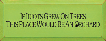 If Idiots Grew On Trees, This Place Would Be An Orchard | Hilarious Wood Sign| Sawdust City Wood Signs