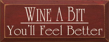 Wine A Bit You'll Feel Better  | Funny Drinking Wood Sign| Sawdust City Wood Signs