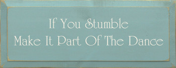 If You Stumble, Make It Part Of The Dance  Funny Ipirational Wood Sign   Sawdust City Wood Signs