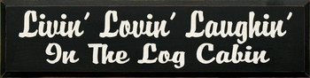 Livin' Lovin' Laughin' In The Log Cabin |Cabin Wood Sign | Sawdust City Wood Signs