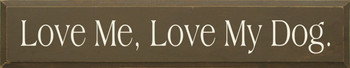 Love Me, Love My Dog  |Pet Wood Sign | Sawdust City Wood Signs