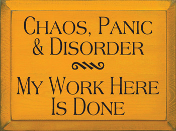 Chaos, Panic, & Disorder. My Work Here Is Done | Funny Wood Sign| Sawdust City Wood Signs