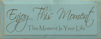 Enjoy This Moment.. | Wood Sign.. This Your Life | Sawdust City Wood Signs