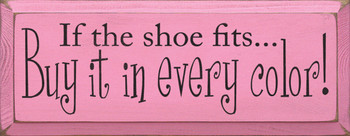 If The Shoe Fits, Buy It In Every Color | Funny Wood Sign | Sawdust City Wood Signs