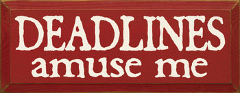 Deadlines Amuse Me |Funny Work  Wood Sign| Sawdust City Wood Signs