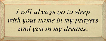I Will Always Go To Sleep With Your Name In My Prayers And You In My Dreams