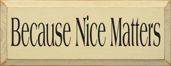 Because Nice Matters (small) |Friends Wood Sign  | Sawdust City Wood Signs