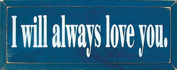 I Will Always Love You | Romantic Wood Sign With| Sawdust City Wood Signs