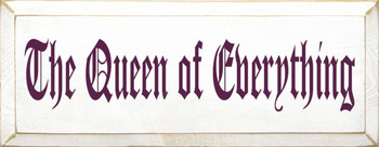 The Queen Of Everything | Funny Wood Sign | Sawdust City Wood Signs