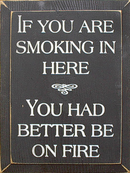 If You Are Smoking In Here You Had Better Be On Fire | Wood Sign With Funny Saying | Sawdust City Wood Signs