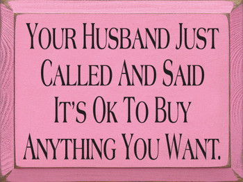 Your Husband Called And Said It's Ok To Buy Anything You Want | Funny Wood Sign| Sawdust City Wood Signs