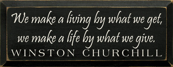 We Make A Living.. ~ Winston Churchill| Wood Sign With Famous Quotes | Sawdust City Wood Signs