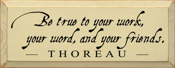 Be True To Your Work.. ~ Thoreau | Wood Sign With Famous Quotes | Sawdust City Wood Signs