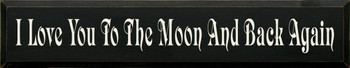 I Love You To The Moon And Back Again | Romantic Wood Sign| Sawdust City Wood Signs