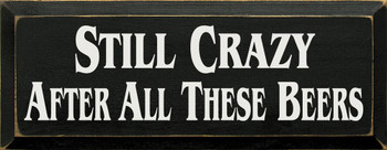 Still Crazy After All These Beers |Funny Drinking  Wood Sign| Sawdust City Wood Signs