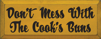 Don't Mess With The Cooks Buns | Funny Chef Wood Sign| Sawdust City Wood Signs