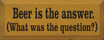 Beer Is The Answer (What Was The Question?) | Drinking Wood Sign| Sawdust City Wood Signs