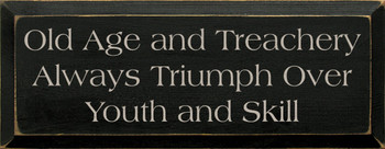 Old Age And Treachery Always Triumph Over Youth And Skill | Funny Wood Sign| Sawdust City Wood Signs