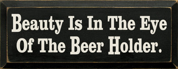 Beauty Is In The Eye Of The Beer Holder | Funny Beer Wood Sign| Sawdust City Wood Signs