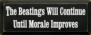The Beatings Will Continue Until Morale Improves | Funny Wood Sign| Sawdust City Wood Signs