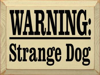 Warning Strange Dog | Funny Dog Wood Sign| Sawdust City Wood Signs