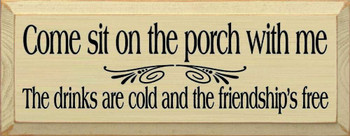 Come sit on the porch with me - The drinks are cold and the friendship's free