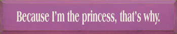 Because I'm The Princess, That's Why | Funny Wood Sign | Sawdust City Wood Signs