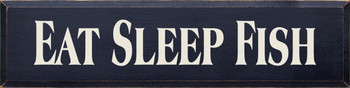 Eat Sleep Fish (large) | Fishing Wood Sign| Sawdust City Wood Signs