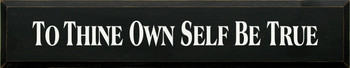 To Thine Own Self Be True   Inspirational Wood Sign  Sawdust City Wood Signs