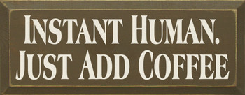 Instant Human Just Add Coffee |Funny  Wood Sign | Sawdust City Wood Signs