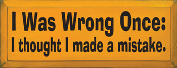 I Was Wrong Once; I Thought I Made A Mistake | Funny Wood Sign | Sawdust City Wood Signs