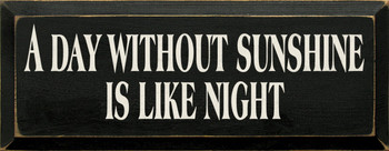 A Day Without Sunshine Is Like Night | Sunshine Wood Sign | Sawdust City Wood Signs