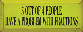 5 Out Of 4 People Have A Problem With Fractions | Funny Math Wood Sign| Sawdust City Wood Signs
