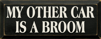 My Other Car Is A Broom | Funny Witch Wood Sign| Sawdust City Wood Signs