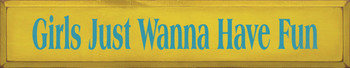 Girls Just Wanna Have Fun | Funny Wood Sign| Sawdust City Wood Signs