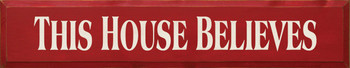 This House Believes |Inspirational  Wood Sign| Sawdust City Wood Signs