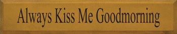 Always Kiss Me Goodmorning | Romantic Wood Sign| Sawdust City Wood Signs