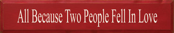 All Because Two People Fell In Love | Romantic Wood Sign| Sawdust City Wood Signs